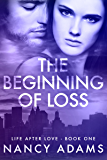 The Beginning of Loss - A Billionaire Romance Novel (Romance, Billionaire Romance, Life After Love Book 1)