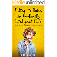 5 Steps to Raise an Emotionally Intelligent Child: How to Get your Kids to Listen to You (The Mindful Child Series Book…