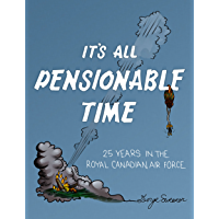 It's All Pensionable Time: 25 Years in the Royal Canadian Air Force