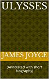 Ulysses: (Annotated with short biography)