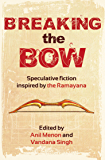 Breaking the Bow: Speculative Fiction Inspired by the Ramayana