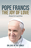 The Joy of Love (Amoris Laetitia): On Love in the Family