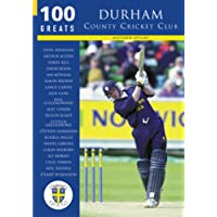 Durham County Cricket Club: 100 Greats (100 Greats S.)