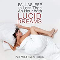 Fall Asleep in Less Than an Hour with Lucid Dreaming: Guided Meditation to Help You Control & Wake Up in Your Dream