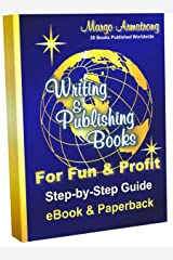 Writing & Publishing Books for Fun & Profit: Step-by-Step Guide eBook and Paperback Kindle Edition