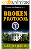 Broken Protocol: The White House in Turmoil! (The June Kato Suspense Series Book 6)