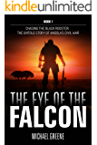 The Eye Of The Falcon: The Untold Story of Angola's Civil War (Chasing the Black Rooster  Book 1)