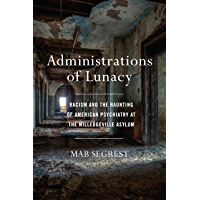 Administrations of Lunacy: Racism and the Haunting of American Psychiatry at the Milledgeville Asylum (English Edition)