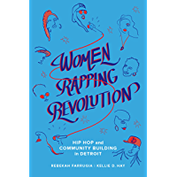 Women Rapping Revolution: Hip Hop and Community Building in Detroit (California Series in Hip Hop Studies Book 1) book cover