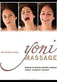 Yoni-Massage:  Bild vergrößern Ein sinnlich-spirituelles Praxisbuch für Frauen und Männer