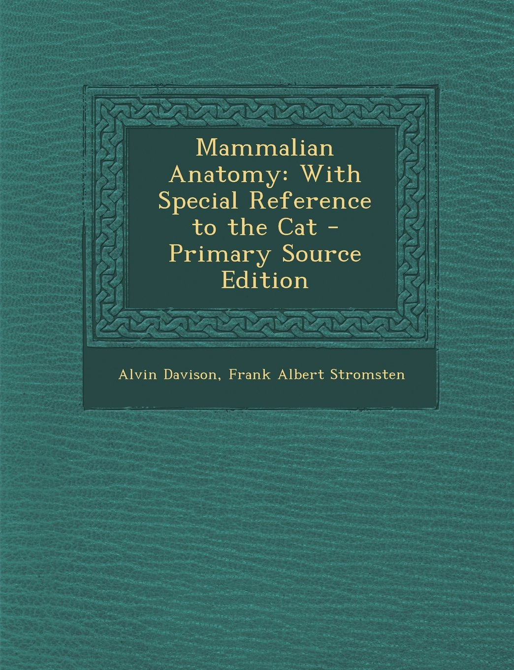 Mammalian Anatomy: With Special Reference to the Cat - Primary ...