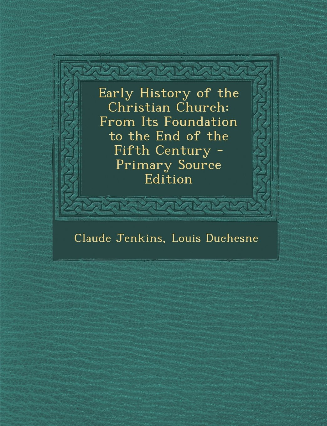 Read Online Early History of the Christian Church: From Its Foundation to the End of the Fifth Century pdf epub