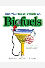Run Your Diesel Vehicle on Biofuels: A Do-It-Yourself Manual Kindle Edition