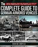 The Complete Guide to German Armored Vehicles: Panzers, Jagdpanzers, Assault Guns, Antiaircraft, Self-Propelled…