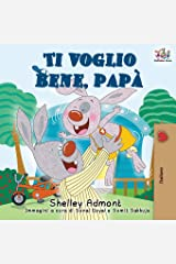 Ti voglio bene, papà: I Love My Dad (Italian Edition) (Italian Bedtime Collection) Paperback