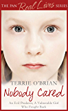 Nobody Cared: An Evil Predator, A Vulnerable Girl Who Fought Back (The Pan Real Lives Series Book 9)