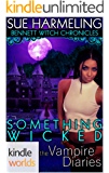 The Vampire Diaries: Bennett Witch Chronicles - Something Wicked (Kindle Worlds Novella)