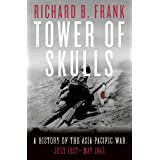 Tower of Skulls: A History of the Asia-Pacific War, Volume I: July 1937-May 1942