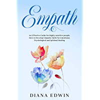 Empath: An Effective Guide for Highly Sensitive People. How to Develop Empathy Skills for Emotional, Psychological and Spiritual Healing (English Edition)