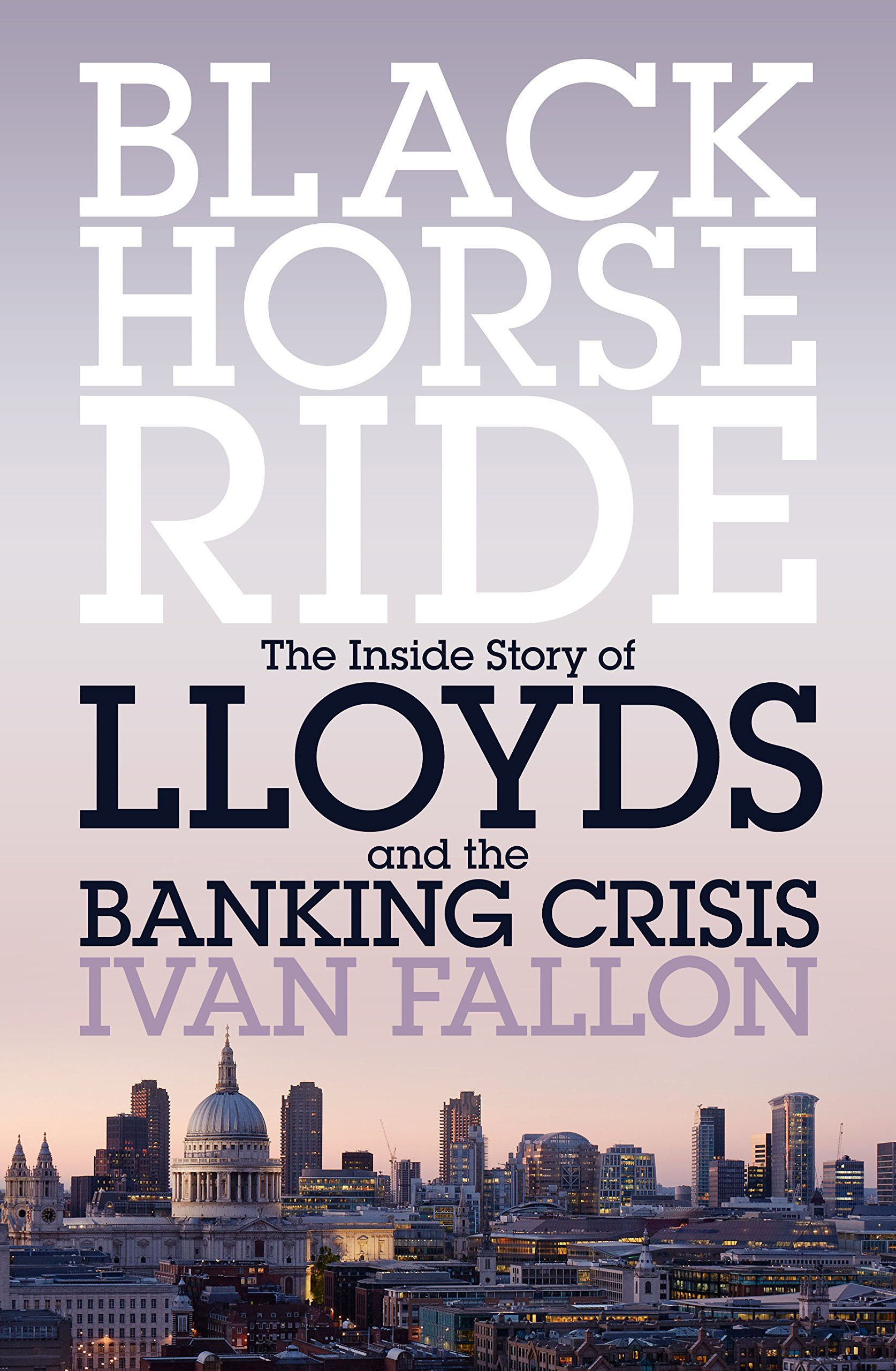 Black Horse Ride: The Inside Story of Lloyds and the Banking ...