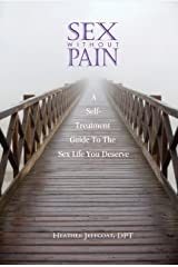 Sex Without Pain: A Self-Treatment Guide To The Sex Life You Deserve Kindle Edition