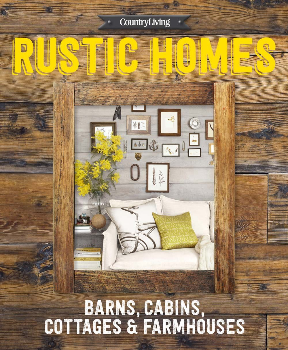 Country Living Rustic Homes Cabins Barns Cottages /& Farmhouses