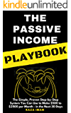 The Passive Income Playbook: The Simple, Proven, Step-by-Step System You Can Use to Make $500 to $2500 per Month of Passive Income - in the Next 30 Days