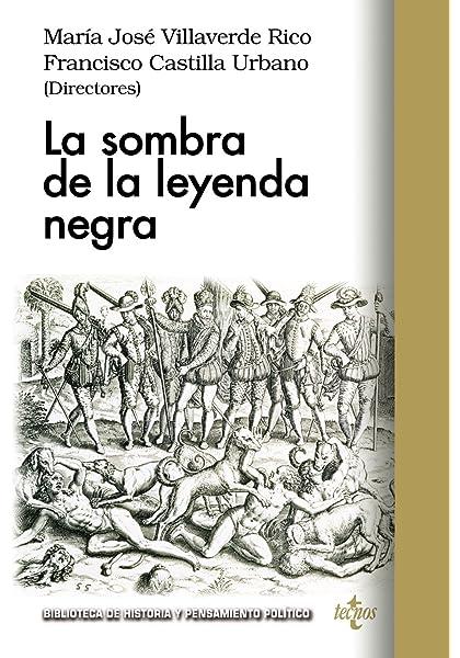La sombra de la leyenda negra Biblioteca de Historia y Pensamiento ...