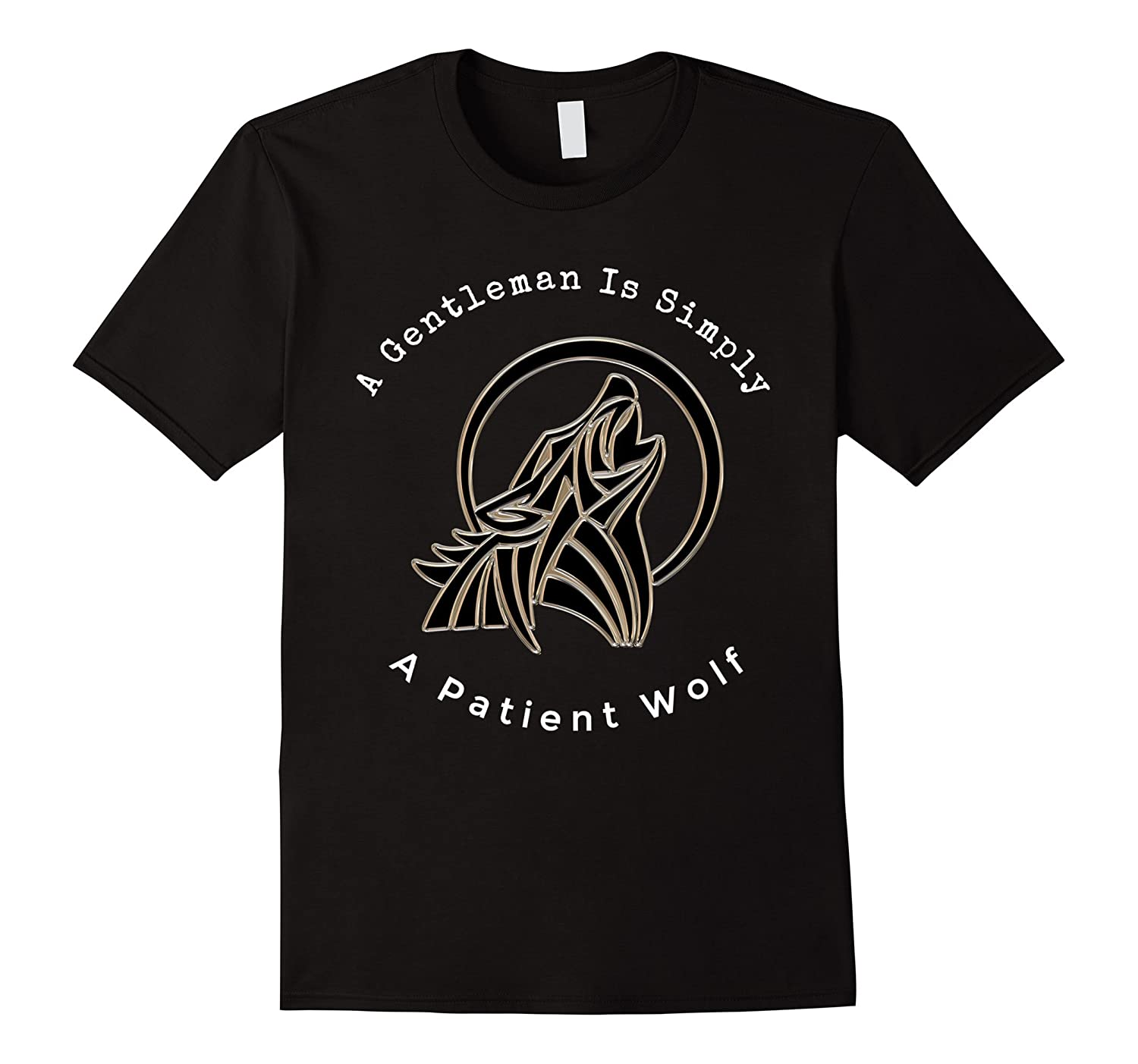 A Gentleman Is Simply A Patient Wolf Funny Wolves T-Shirt-Art