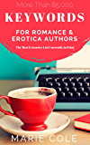 Keywords for Romance and Erotica Authors: The Most Extensive Keyword List Currently in Print