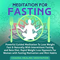 Meditation for Fasting: Powerful Guided Meditation to Lose Weight Fast & Naturally with Intermittent Fasting and Keto Diet. Rapid Weight Loss Hypnosis for Women with Fasting Motivation and Mini Habits