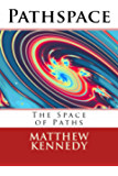 Pathspace: The Space of Paths (The Metaspace Chronicles Book 1)