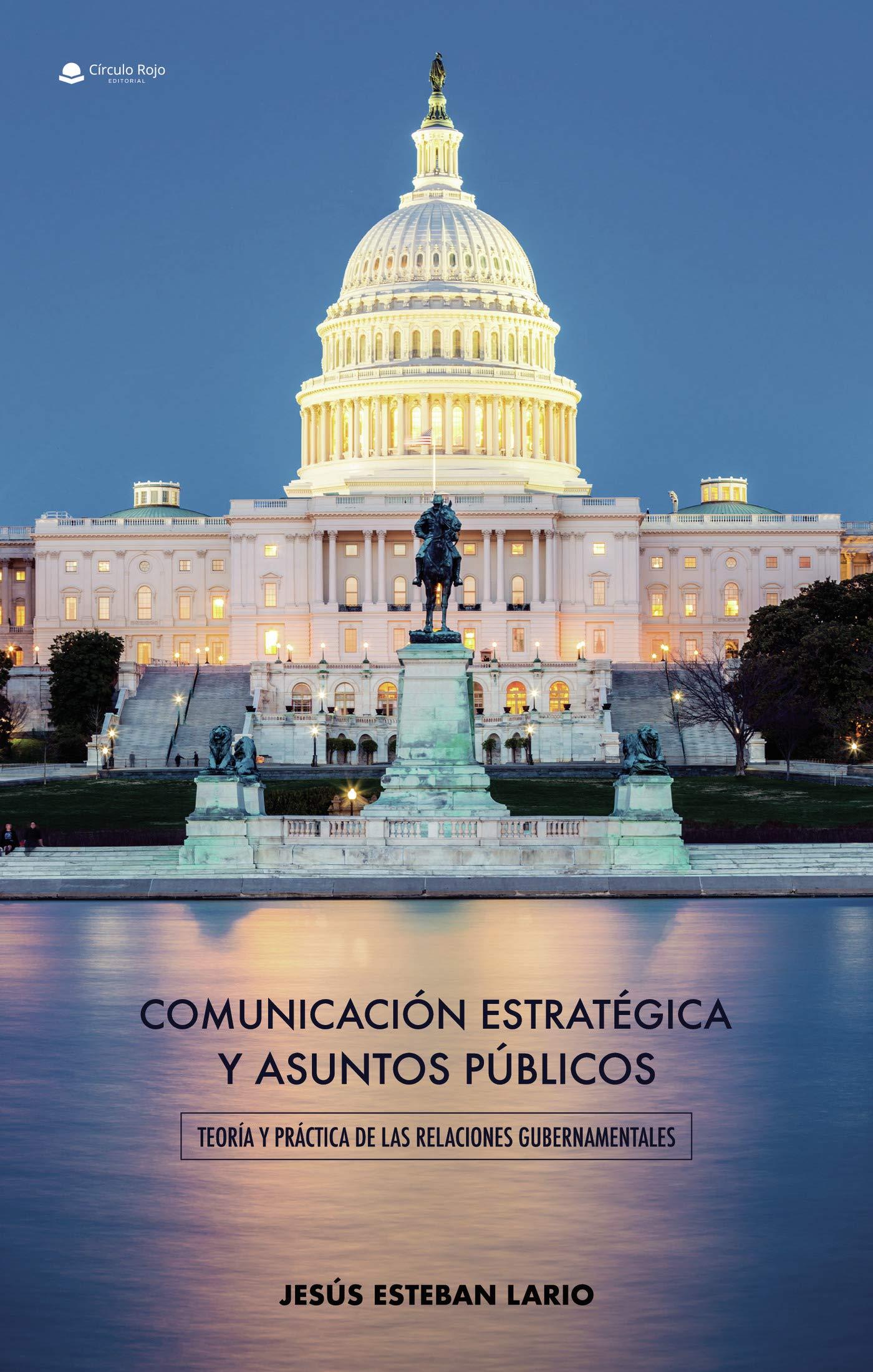 Comunicación estratégica y asuntos públicos. Teoría y práctica de las relaciones gubernamentales: Amazon.es: Esteban, Jesús Esteban: Libros