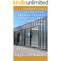 Budget Living Design Book-Shipping Container Homes + Cabins + Small & Tiny Homes: Small home plans + granny flat plans in Metric and Feet & Inches (Small and Tiny Homes)
