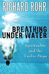 Breathing Under Water : Spirituality and the Twelve Steps Kindle Edition