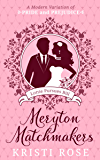Meryton Matchmakers Book 1: A Modern Pride and Prejudice Variation: Lottie Pursues Bill