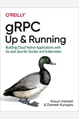 gRPC: Up and Running: Building Cloud Native Applications with Go and Java for Docker and Kubernetes Kindle Edition