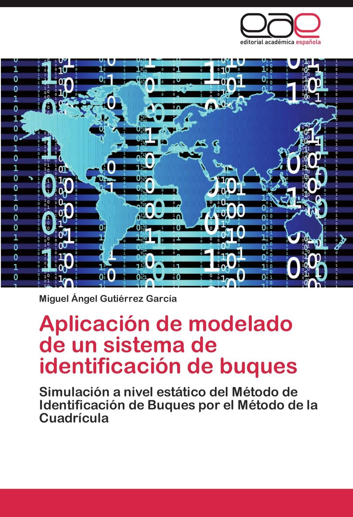 Aplicación de modelado de un sistema de identificación de buques: Simulación a nivel estático del Método de Identificación de Buques por el Método de la Cuadrícula (Spanish Edition) PDF