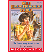 The Fire at Mary Anne's House (The Baby-Sitters Club #131) (Baby-sitters Club (1986-1999))