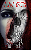 LOVE YOU IN PIECES (My 'Undead' Life Book 1)
