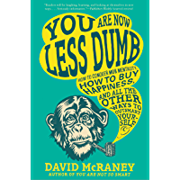 You Are Now Less Dumb: How to Conquer Mob Mentality, How to Buy Happiness, and All the Other Ways to Outsmart Yourself (English Edition)