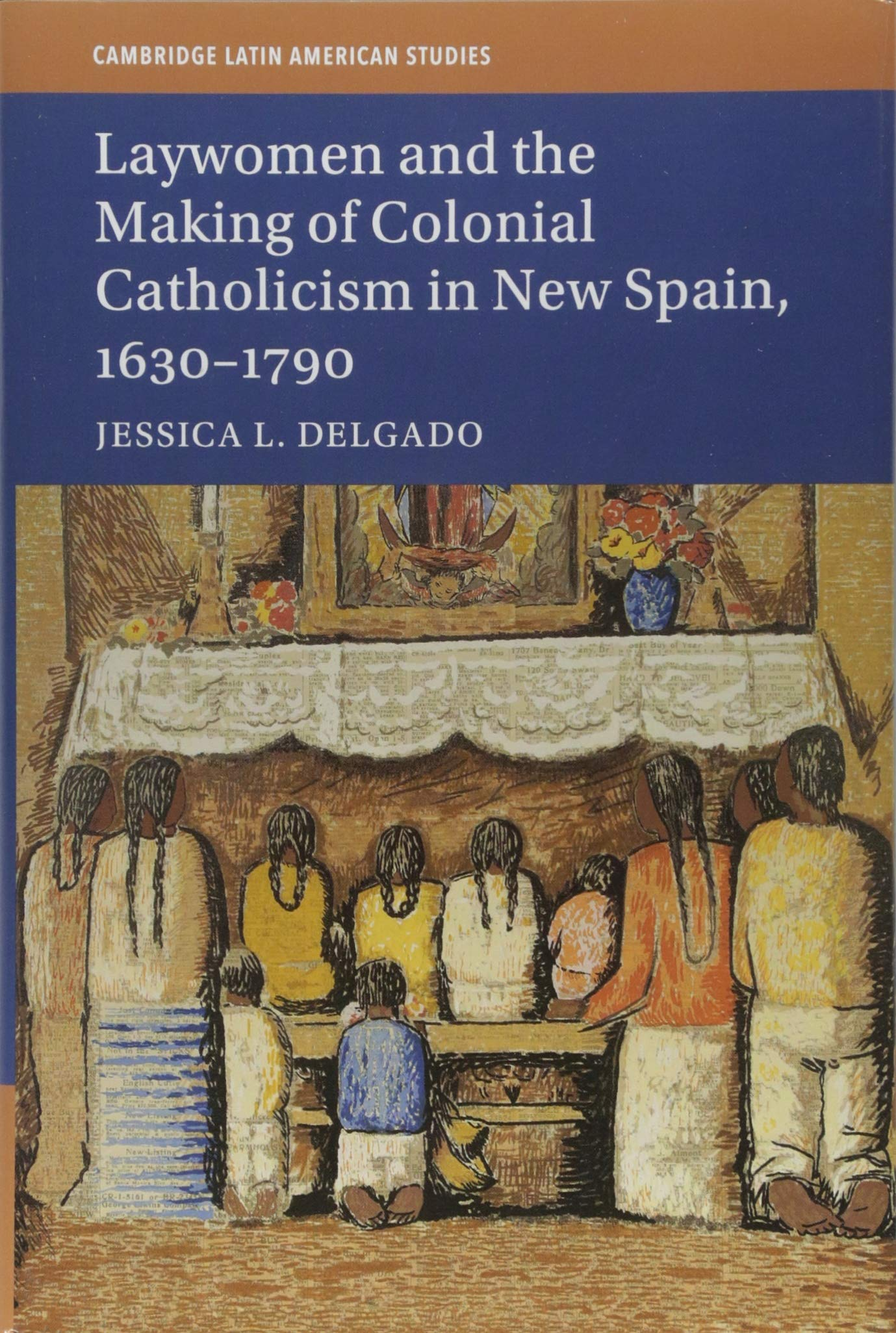 Download Laywomen and the Making of Colonial Catholicism in New Spain, 1630-1790 (Cambridge Latin American Studies) pdf