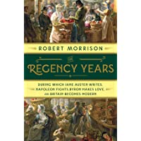 The Regency Years – During Which Jane Austen Writes, Napoleon Fights, Byron Makes Love, and Britain Becomes Modern
