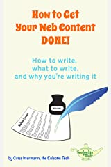 How to Get Your Web Content DONE!: How to write, what to write, and why you're writing it Kindle Edition