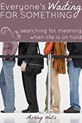 Everyone's Waiting for Something: searching for meaning when life's on hold Kindle Edition