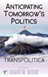 Anticipating tomorrow's politics (Transpolitica Book 1) (English Edition)