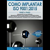 Cómo implantar la norma UNE-EN-ISO 9001:2015 Paso a Paso.: Formatos preparados de Procedimientos y Registros. Comprensión de cada requisito. Cuadro de Mando para mantener actualizada la norma.