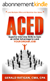 Aced: Superior Interview Skills to Gain an Unfair Advantage to Land Your Dream Job! (English Edition)