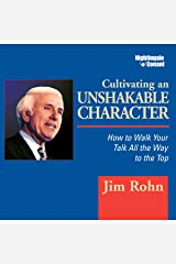 Cultivating an Unshakable Character: How to Walk Your Talk All the Way to the Top Audible Audiobook