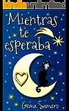 Mientras te esperaba (Spanish Edition)